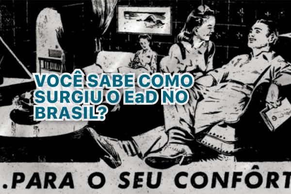 Você sabe como surgiu o Ead no Brasil?